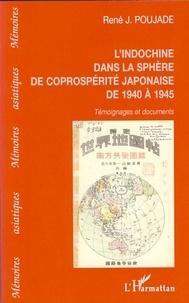 René J. Poujade - L'Indochine dans la sphère de la coprospérité japonaise de 1940 à 1945.
