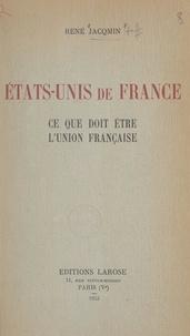 René Jacqmin - États-Unis de France - Ce que doit être l'Union française.