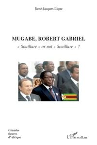 """René-Jacques Lique - Mugabe, Robert Gabriel, """"souillure"""" or not """"souillure"""" ?."""