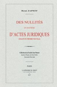 René Japiot - Des nullités en matière d'actes juridiques - Essai d'une théorie nouvelle.
