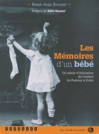 René-Jean Bouyer - Les Mémoires d'un bébé - Un siècle d'éducation de l'enfant de Pasteur à Dolto.