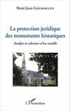 René-Jean Gourmelen - La protection juridique des monuments historiques - Analyse et relecture d'un modèle.