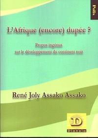 René Joly Assako Assako - L'Afrique (encore) dupée ? - Propos ingénus sur le développement du continent noire.