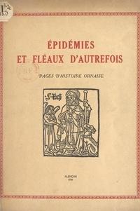 René Jouanne et  Beaudouin - Épidémies et fléaux d'autrefois - Pages d'histoire ornaise.