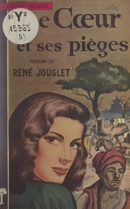 René Jouglet - Le cœur et ses pièges.