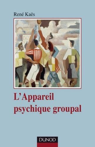 René Kaës - L'appareil psychique groupal - 3e édition.
