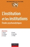 René Kaës - L'institution et les institutions - Etudes psychanalytiques.