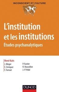 René Kaës - L'institution et les institutions - Etudes psychanalytiques.