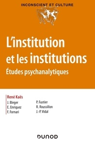 René Kaës et Paul Fustier - L'institution et les institutions - Etudes psychanalytiques.