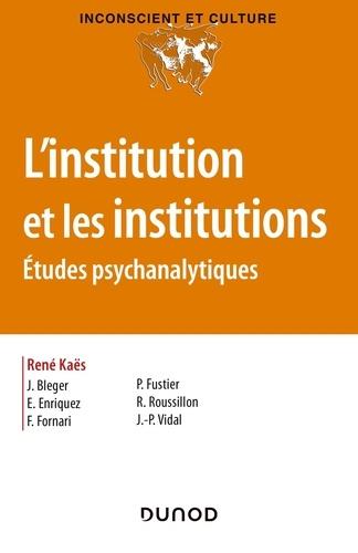 L'institution et les institutions. Etudes psychanalytiques