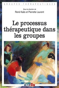 René Kaës et Pierrette Laurent - Le processus thérapeutique dans les groupes.