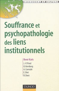 René Kaës et Jean-Pierre Pinel - Souffrance et psychopathologie des liens institutionnels - Eléments de la pratique psychanalytique en institution.