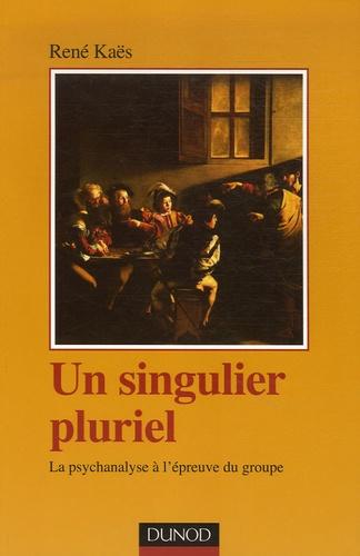 René Kaës - Un singulier pluriel - La psychanalyse à l'épreuve du groupe.