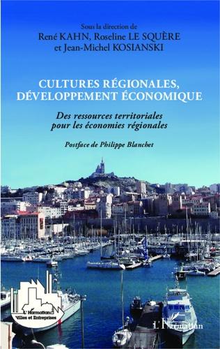 René Kahn et Roseline Le Squère - Cultures régionales, développement économique - Des ressources territoriales pour les économies régionales.