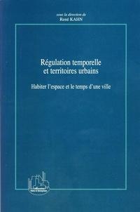 René Kahn - Régulation temporelle et territoires urbains - Habiter l'espace et le temps d'une ville.