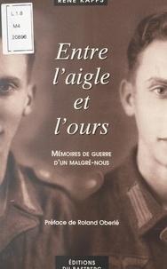 René Kapps et Roland Oberlé - Entre l'aigle et l'ours - Mémoires de guerre d'un Malgré-nous.