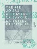 René Kerviler - Trente jours à travers la Savoie, la Suisse et l'Italie.
