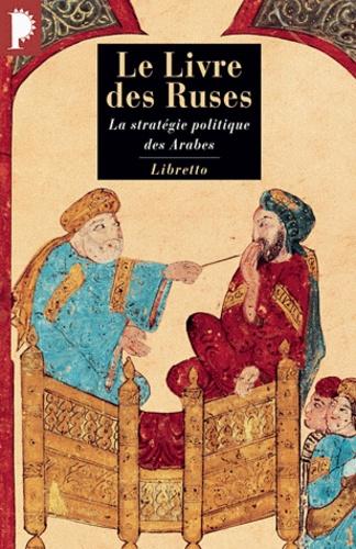 René Khawam - Le livre des ruses - La stratégie politique des Arabes.