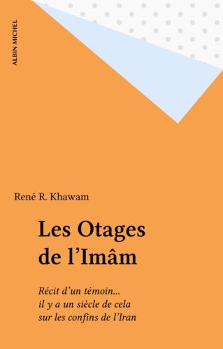 Les Otages de l'Imâm. Récit d'un témoin, il y a un siècle de cela, sur les confins de l'Iran
