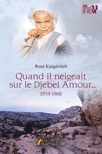 René Knegevitch - Quand il neigeait sur le Djebel Amour....