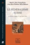 René L. Frey et Georg Kreis - Le Fédéralisme suisse - La réforme engagée. Ce qui reste à faire.