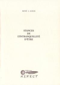 René L. Louis - Stances de l'intranquillité d'être.