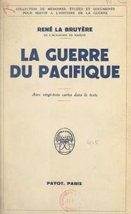 René La Bruyère - La guerre du Pacifique - Avec 23 cartes.