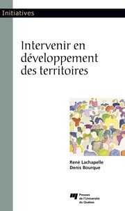René Lachapelle et Denis Bourque - Intervenir en développement des territoires.