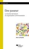 René Lachapelle - Être passeur - La fonction de liaison en organisation communautaire.