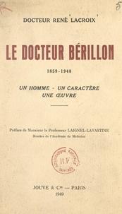 René Lacroix et Maxime Laignel-Lavastine - Le docteur Bérillon, 1859-1948 - Un homme, un caractère, une œuvre.