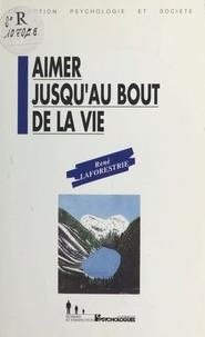 René Laforestrie - Aimer jusqu'au bout de la vie.