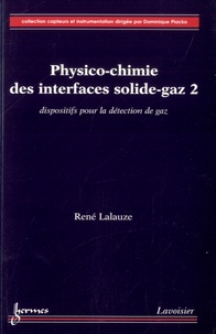 René Lalauze - Physico-chimie des interfaces solide-gaz - Volume 2, Dispositifs pour la détection de gaz.