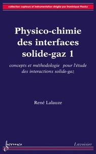 René Lalauze - Physico-chimie des interfaces solide-gaz - Volume 1, Concepts et méthodologie pour l'étude des interactions solide-gaz.