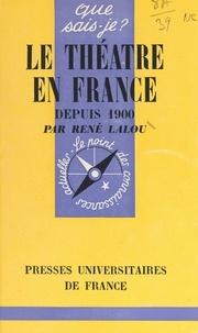 René Lalou et Paul Angoulvent - Le théâtre en France depuis 1900.
