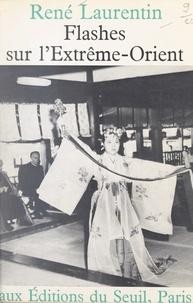 René Laurentin - Flashes sur l'Extrême-Orient.
