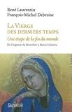 René Laurentin et François-Michel Debroise - La Vierge des derniers temps - Une étape de la fin du monde, de Grignion de Montfort à Maria Valtorta.