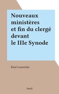 René Laurentin - Nouveaux ministères et fin du clergé devant le IIIe Synode.