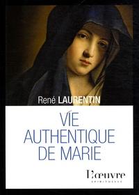 René Laurentin - Vie authentique de Marie - Pénétrer son intimité.