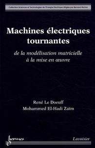 René Le Doeuff et Mohammed El-Hadi Zaïm - Machines électriques tournantes - De la modélisation matricielle à la mise en oeuvre.