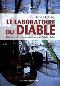 René Le Gal - Le laboratoire du diable - Une nouvelle enquête du lieutenant Félicien Aubin.