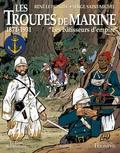 René Le Honzec et Serge Saint-Michel - Les troupes de marine  : Les batisseurs d'empire, 1871-1931.