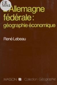 René Lebeau - L'Allemagne fédérale, géographie économique.
