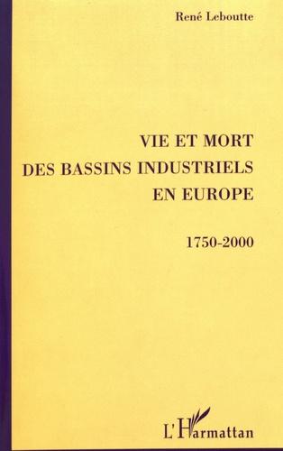 Vie et mort des bassins industriels en Europe (1750-2000)