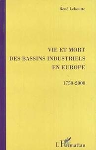 René Leboutte - Vie et mort des bassins industriels en Europe - 1750-2000.