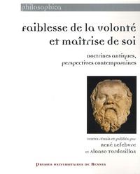 René Lefebvre et Alonso Tordesillas - Faiblesse de la volonté et maîtrise de soi - Doctrines antiques, perspectives contemporaines.