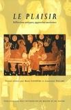 René Lefebvre et Laurence Villard - Le plaisir - Réflexions antiques, approches modernes.