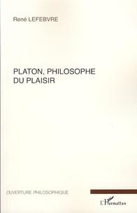 René Lefebvre - Platon, philosophe du plaisir.