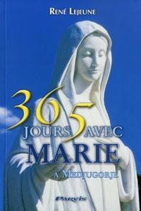 René Lejeune - 365 jours avec Marie - Du 1er janvier au 31 décembre, chaque jour un message donné par la Sainte Vierge à Medjugorge.