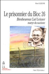 René Lejeune - Le prisonnier du Bloc 26. - Carl Leisner, martyr du nazisme.