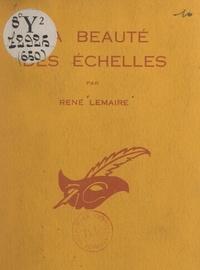 René Lemaire et Albert Pigasse - La beauté des échelles.